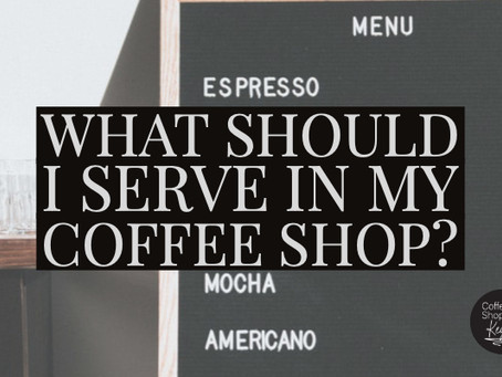 What Should I Serve In My Coffee Shop?