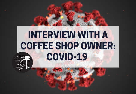 Interview with a Coffee Shop Owner: COVID-19
