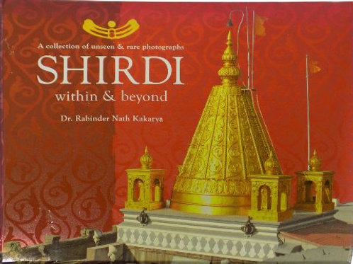 Shirdi Within & Beyond ( A Collection of Unseen & Rare Photographs ) in English