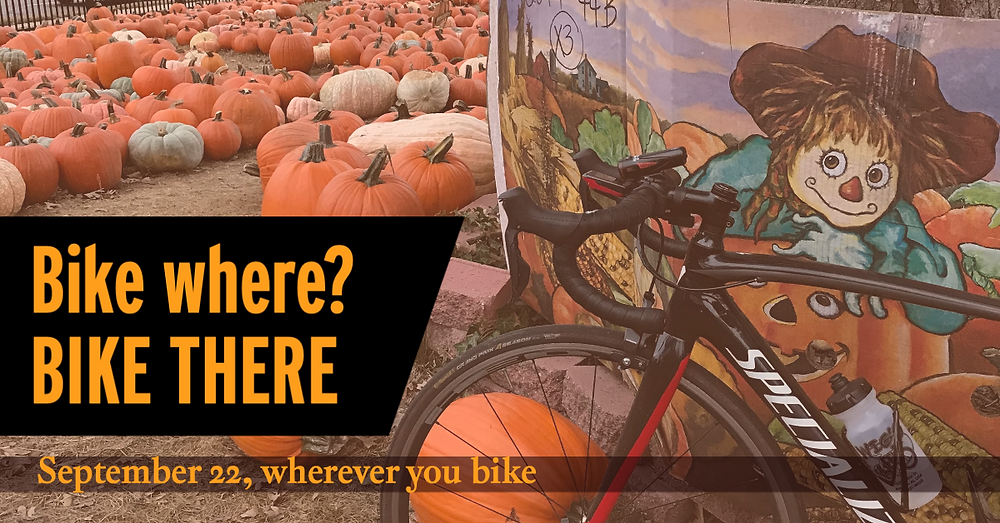 """Image of a scarecrow, bike and pumpkins with the text """"Bike where? Bike there. September 22, wherever you bike"""""""