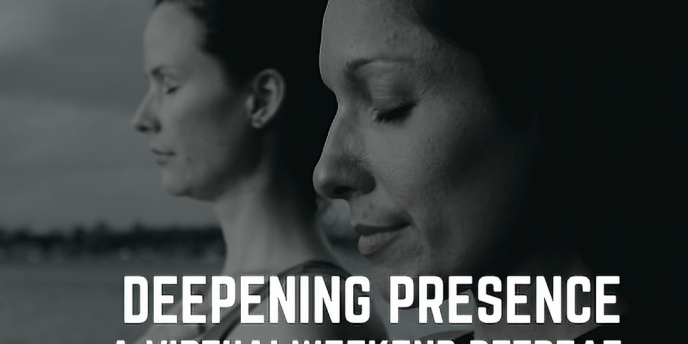 Deepening Presence: A Virtual Weekend Retreat