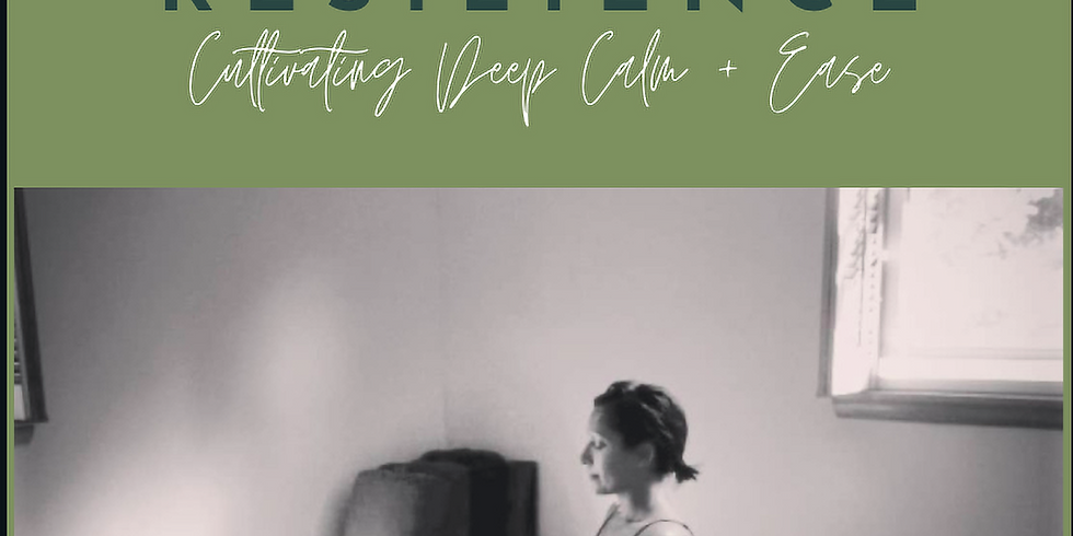 Nourishing Resilience- Cultivating Deep Calm + Ease