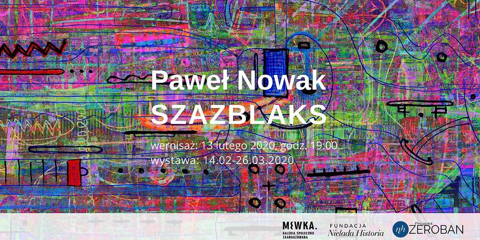 """Paweł Nowak """"SZAZBLAKS"""""""