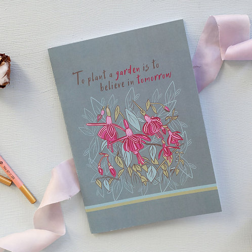 To plant a garden is to believe in tomorrow' Fuchsia notebook