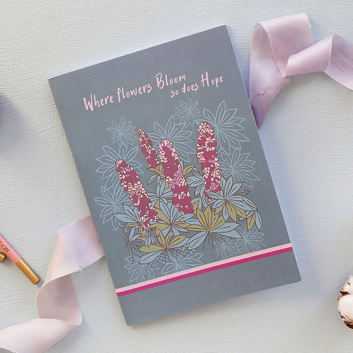 Where flowers bloom so does hope' Lupins notebook
