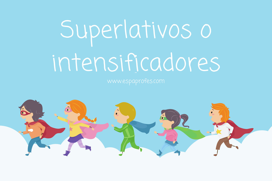 Superlativos o intensificadores