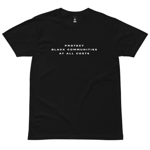 PROTECT BLACK COMMUNITIES AT ALL COSTS T-SHIRT