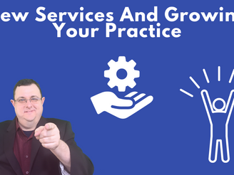 New Services And Growing Your Practice