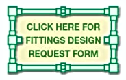 Click Here For Fittings Design Request F