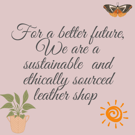 We are a sustainable and ethically sourc