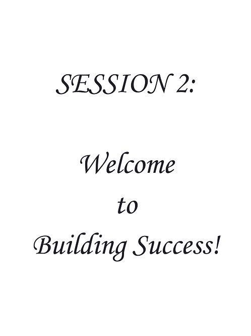Session 2:  Welcome to Building Success