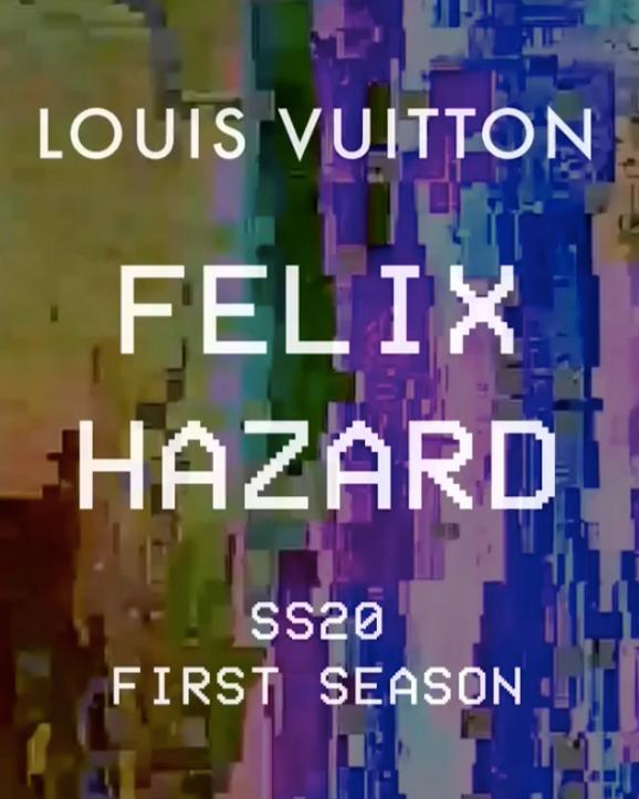 FELIX HAZARD FOR LOUIS VUITTON SS20
