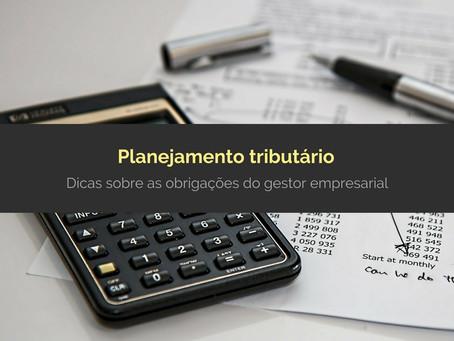 Planejamento tributário – Dicas sobre as obrigações do gestor empresarial