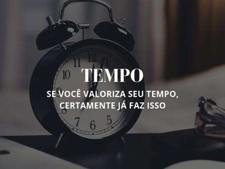 Tempo: Se você valoriza seu tempo, certamente já faz isso.