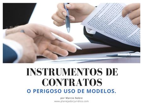 Instrumentos de contratos, o perigoso uso de modelos.