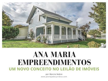 Ana Maria Empreendimentos: Um novo conceito no Leilão de Imóveis