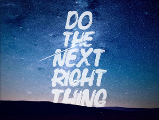"""Do the Next Right Thing"""