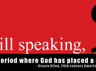 """""""Never Place a Period Where God Has Placed a Comma."""""""