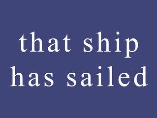 """That Shipped Has Sailed"""