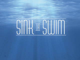 """""""SINK OR SWIM"""""""