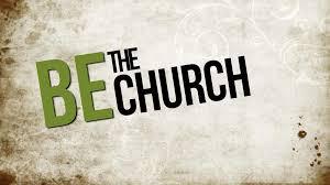 """BE THE CHURCH"""