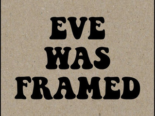 """Eve Was Framed"""