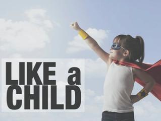 """""""LIKE A CHILD"""""""