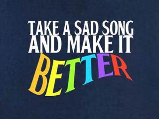 """""""Take a Sad Song & Make it Better"""""""