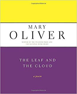 The leaf and the cloud Mary Oliver