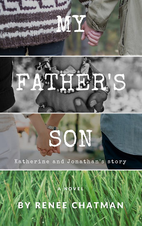MY FATHER'S SON: KATHERINE AND JONATHAN'S STORY by Rene Chatman