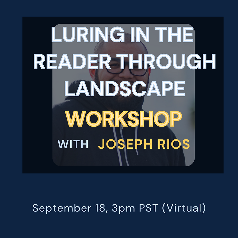 Luring in the Reader through Landscape: Poetry Workshop w/ Joseph Rios