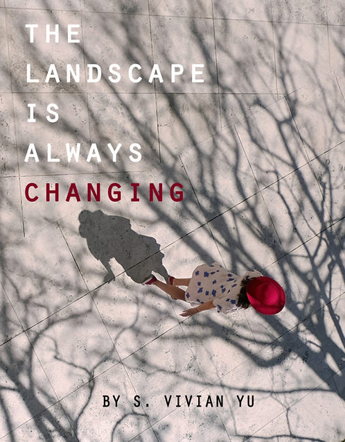 THE LANDSCAPE IS ALWAYS CHANGING by S. Vivian Yu