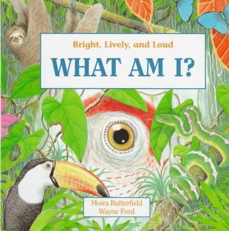 What am I? bright lively and loud by Moira Butterfield