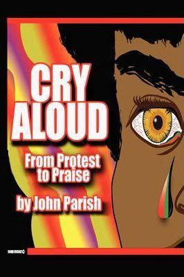 CRY ALOUD BY JONH PARISH