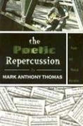 The poetic repercussion by Mark Anthony Thomas
