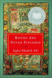 ROOM ARE NEVER FINISHED BY Agha Shahid Ali