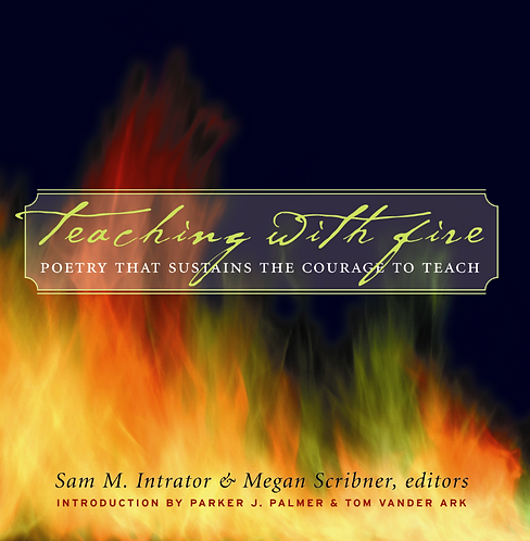 Teaching with fire, Poetry that sustains the courage to teach.