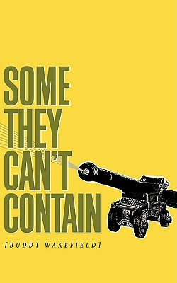 Some they cant contain by Buddy Wakefield