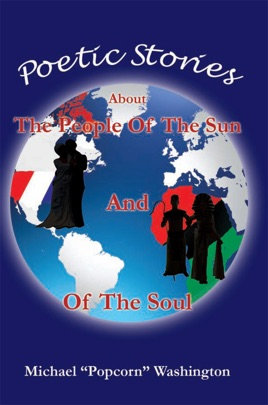 "Poetic stories about the people of the sun and the soul by Michael ""Popcorn"" Was"