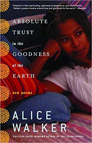 Absolute trust in the goodness of the earth by Alice Walker