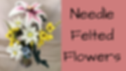 Needle Felted Flowers FB.PNG