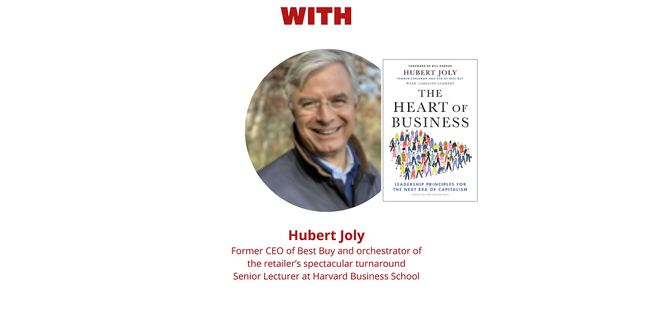 Fireside Chat with Hubert Joly, Senior Lecturer at Harvard Business School, former CEO of Best Buy