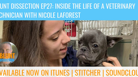 Blunt Dissection Ep 27: Inside The World Of A Veterinary Technician with Nicole La Forest