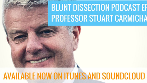Blunt Dissection Ep 8: Professor Stuart Carmichael