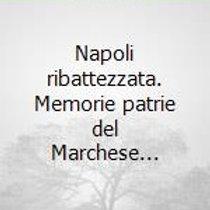 Napoli ribattezzata (Memorie patrie del Marchese...) - Francesco Costa