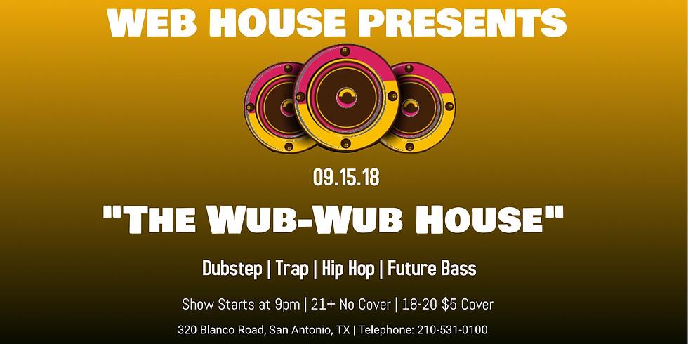 """Web House Presents: """"THE WUB-WUB HOUSE"""""""