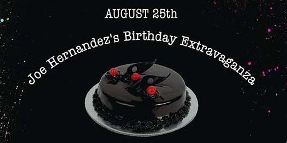 Joe Hernandez Birthday Extravaganza
