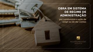 Obra em sistema de regime de administração por condomínio e ação de exigir ou de dar contas