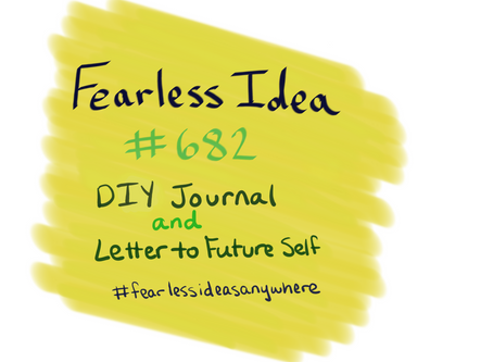Fearless Ideas #682: DIY Journal and Letter to Future Self