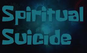 What does 'Spiritual Suicide' mean?